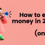 How to earn money in 2021 (online)